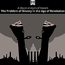 A Macat Analysis of David Brion Davis's The Problem of Slavery in the Age of Revolution, 1770-1823   Livre audio Auteur(s) : Duncan Money, Jason Xidias Narrateur(s) :  Macat.com
