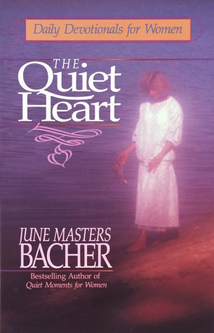 The Quiet Heart: Daily Devotionals for Women, Bacher,June Masters