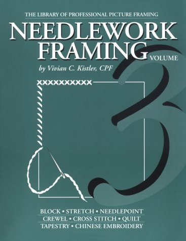 Needlework Framing (Library of Professional Picture Framing, Vol. 3)