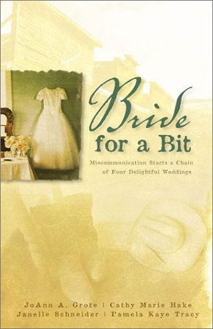 Bride for a Bit: Miscommunication Starts a Chain of Four Delightful Weddings, JOANN A. GROTE, CATHY MARIE HAKE, PAMELA KAYE TRACY, JANELLE BURNHAM SCHNEIDER