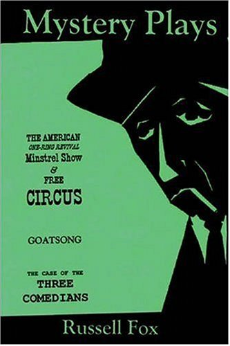 Mystery Plays: The American One-Ring Revival Minstrel Show & Free CircusGoatsongThe Case of the Three Comedians PDF