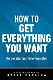 Steve Pavlina How to Get Everything You Want (In the Shortest Time Possible)