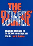 img - for The Citizens' Council: Organized Resistance to the Second Reconstruction, 1954-64 book / textbook / text book