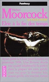 Le Cycle d'Elric, tome 9 : Elric à la fin des temps par Moorcock