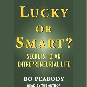 Lucky or Smart? Secrets to an Entrepreneurial Life - Bo Peabody