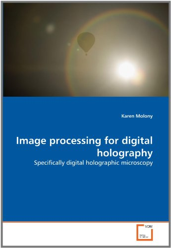 Image Processing For Digital Holography: Specifically Digital Holographic Microscopy
