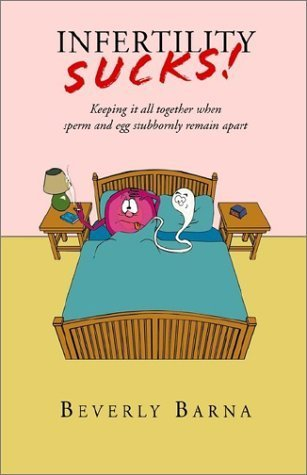 Infertility Sucks! (Keeping it all together when sperm and egg stubbornly remain apart) Paperback - November 11, 2002