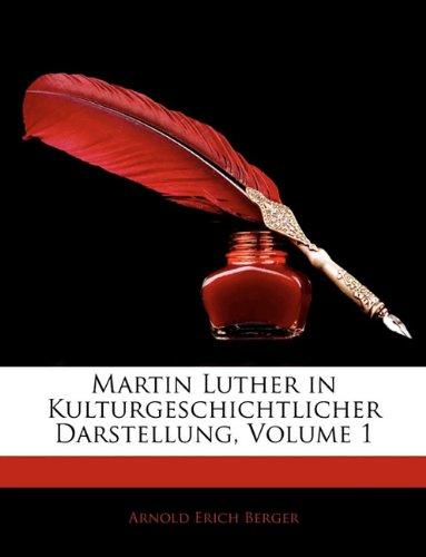 Martin Luther in Kulturgeschichtlicher Darstellung, Volume 1