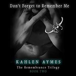 Don't Forget to Remember Me: The Rememberance Trilogy, Book 2 | [Kahlen Aymes]