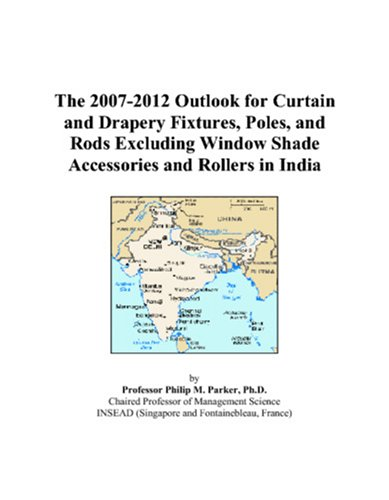 The 2007-2012 Outlook for Curtain and Drapery Fixtures, Poles, and Rods Excluding Window Shade Accessories and Rollers in India