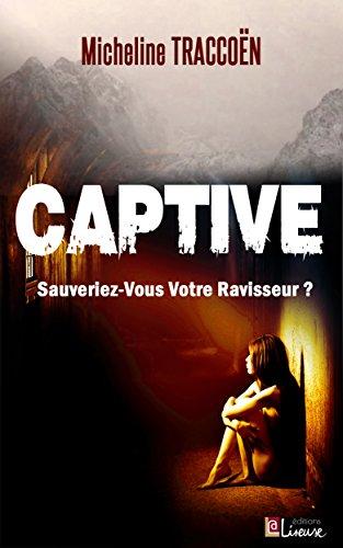 Micheline Traccoen CAPTIVE Sauveriez-vous votre ravisseur