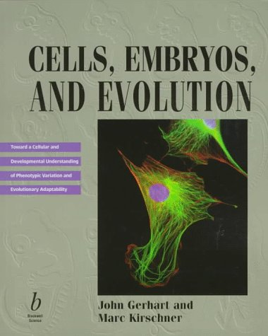 Cells, Embryos, and Evolution: Toward a Cellular and Developmental Understanding of Phenotypic Variation and Evolutionary Adaptability, John Gerhart, Marc Kirschner
