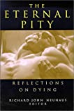 Eternal Pity: Reflections on Dying (ETHICS OF EVERYDAY L) (0268027579) by Neuhaus, Richard John