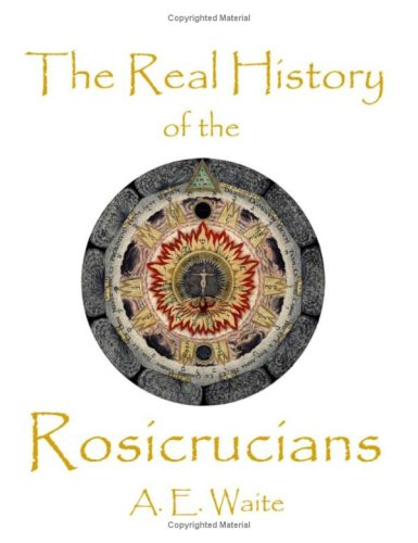 The Real History Of The Rosicrucians, A. E. Waite