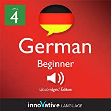Learn German - Level 4: Beginner German, Volume 1: Lessons 1-25 (       UNABRIDGED) by Innovative Language Learning Narrated by Widar Wendt