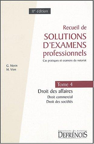 Recueil de solutions d'examens professionnels : Tome 4, Droit des affaires, Droit commercial, Droit des sociétés, Cas pratiques et examens du notariat