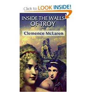 Inside the Walls of Troy: A Novel of the Women Who Lived the Trojan War Clemence McLaren