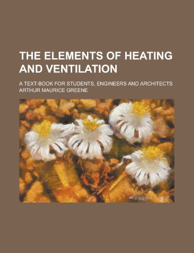The Elements of Heating and Ventilation; A Text-Book for Students, Engineers and Architects