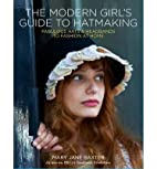 The Modern Girl's Guide to Hatmaking:…