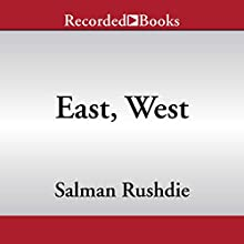 East, West: Stories Audiobook by Salman Rushdie Narrated by Sunil Malhotra, Steven Crossley