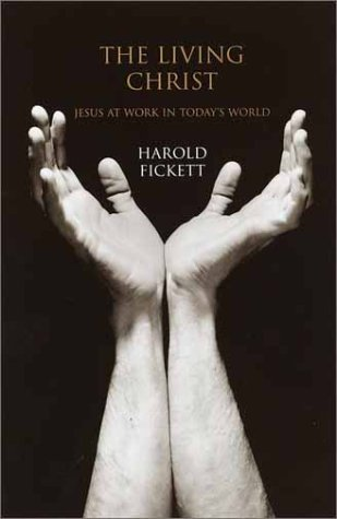 The Living Christ: The Extraordinary Lives of Today's Spiritual Heroes, HAROLD FICKETT
