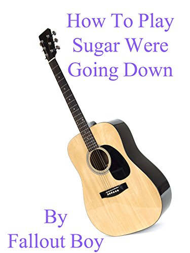 How To Play Sugar Were Going Down By Fallout Boy - Guitar Tabs
