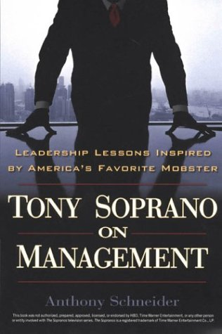 Tony Soprano on Management: Leadership Lessons Inspired By America's Favorite Mobst, Anthony Schneider