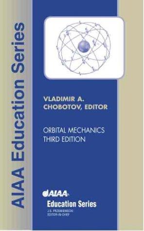 Orbital Mechanics, Third Edition (AIAA Education)