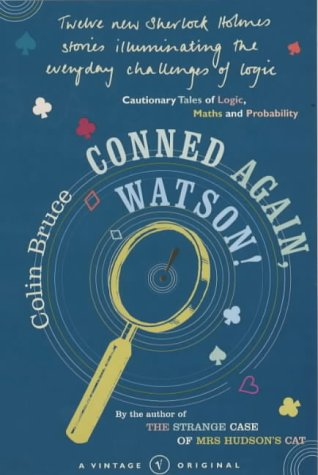 Conned Again Watson: Cautionary Tales of Logic, Math and Probability