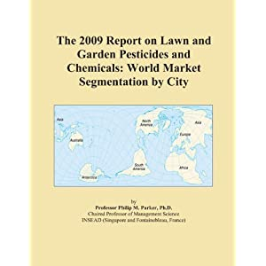 The 2009 Report on Lawn and Garden Pesticides and Chemicals: World Market Segmentation City