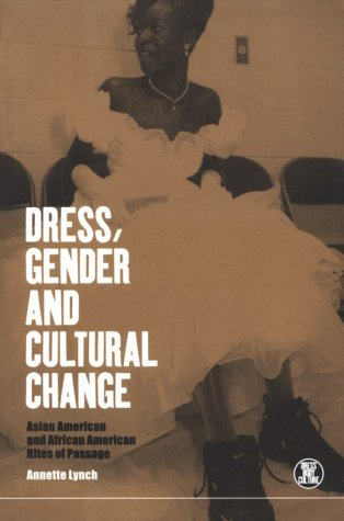 Dress, Gender and Cultural Change: Asian American and African American Rites of Passage (Dress, Body, Culture)