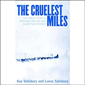 The Cruelest Miles: The Heroic Story of Dogs and Men in a Race Against an Epidemic | [Gay Salisbury, Laney Salisbury]