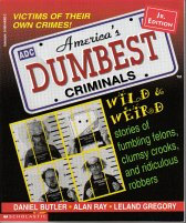 America's Dumbest Criminals: Based On True Stories From Law Enforcement Officials Across The Country, Junior Edition