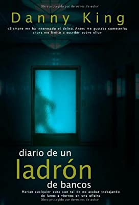 Diario De Un Ladron De Bancos/ the Bank Robber Diaries (Spanish Edition)