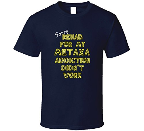 sorry-rehab-for-my-metaxa-addiction-didnt-work-funny-alcohol-t-shirt