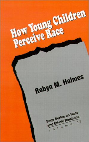 How Young Children Perceive Race (SAGE Series on Race and Ethnic Relations, Vol. 12)