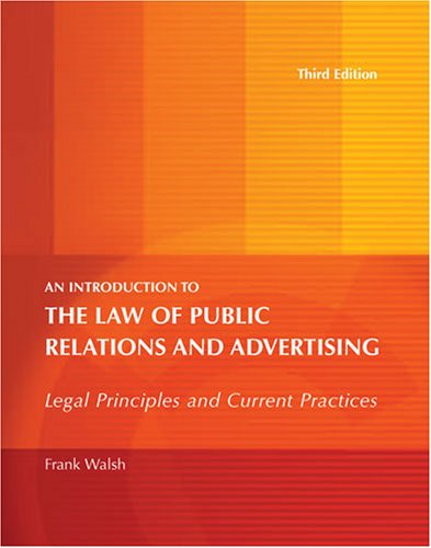 AN INTRODUCTION TO THE LAW OF PUBLIC RELATIONS AND ADVERTISING: LEGAL PRINCIPLES AND CURRENT PRACTICES
