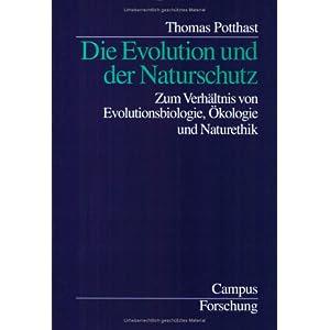 Die Evolution und der Naturschutz: Zum Verhältnis von Evolutionsbiologie, Ökologie und Naturethik