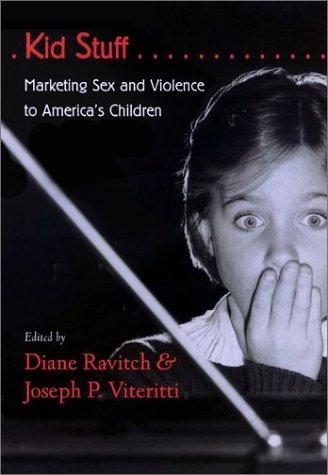 Kid Stuff: Marketing Sex and Violence to America's Children