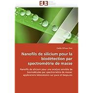 Nanofils de silicium pour la biodétection par spectrométrie de masse: Nanofils de silicium pour une analyse sensible...