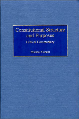 Constitutional Structure and Purposes: Critical Commentary (Contributions in Legal Studies)