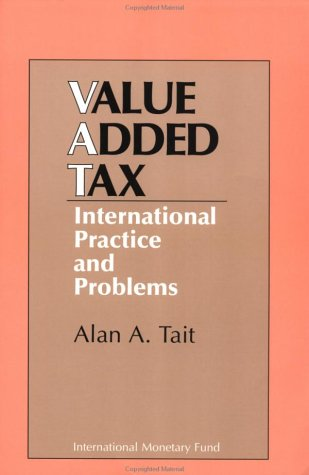 The Value Added Tax: International Practice and Problems