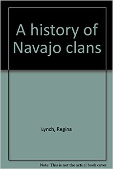 history of Navajo clans: Regina Lynch: 9780936008271: Amazon.com