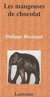 Les mangeuses de chocolat, Blasband, Philippe