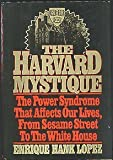 img - for The Harvard Mystique: The Power Syndrome That Affects Our Lives from Sesame Street to the White House by Lopez Enrique Hank (1979-01-01) Hardcover book / textbook / text book