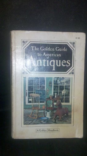 The golden guide to American antiques, Ann Kilborn Cole