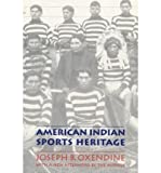 img - for [ American Indian Sports Heritage[ AMERICAN INDIAN SPORTS HERITAGE ] By Oxendine, Joseph B. ( Author )Sep-01-1995 Paperback book / textbook / text book