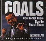 Zig Ziglar: Goals How to Set Them. How To Reach Them