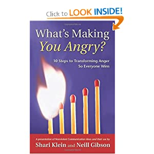 What's Making You Angry?: 10 Steps to Transforming Anger So Everyone Wins (Nonviolent Communication Guides) [Paperback] — by Shari Klein (Author), Neill Gibson (Author)