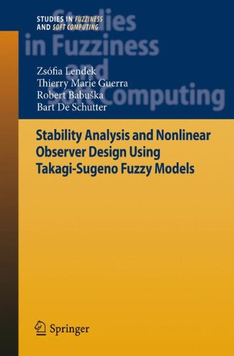 Stability Analysis And Nonlinear Observer Design Using Takagi-Sugeno Fuzzy Models (Studies In Fuzziness And Soft Computing)